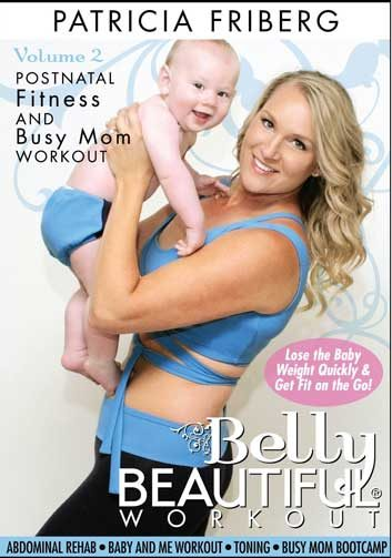 Patricia Friberg's Belly Beautiful Workout: Postnatal Fitness and Busy Mom Workout