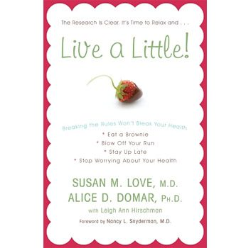 Live a Little! by Susan M. Love and Alice D. Domar