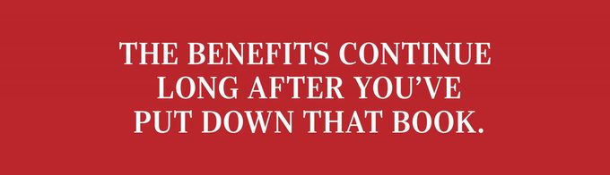 The benefits continue long after you've put down that book.